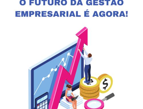 O FUTURO DA GESTÃO EMPRESARIAL É AGORA!